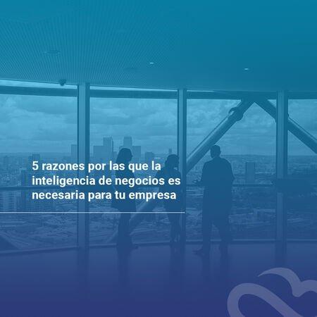 razones-por-las-que-la-inteligencia-de-negocios-es-necesaria-para-tu-empresa