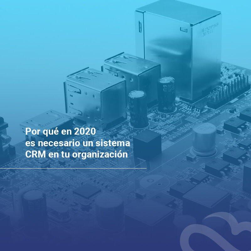 por-que-en-2020-es-necesario-un-sistema-crm-en-tu-organizacion