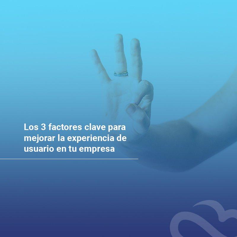 los-3-factores-clave-para-mejorar-la-experiencia-de-usuario-en-tu-empresa